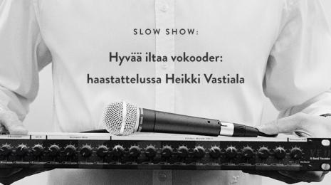 """""""Hyvää iltaa vokooder"""": haastattelussa Heikki Vastiala"""