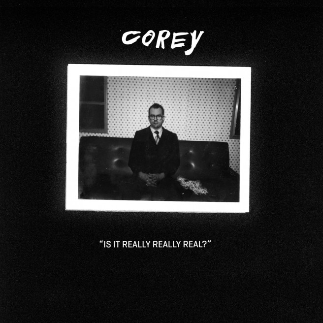 Corey – Is It Really, Really Real?
