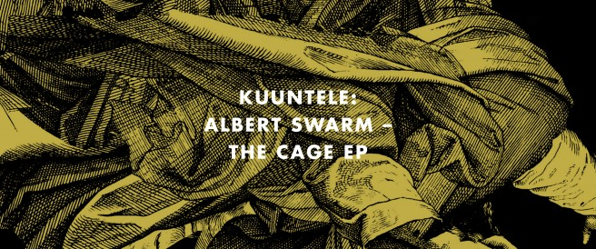 Kuuntele: Albert Swarm – The Cage EP