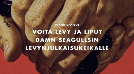 Pikakilpailu: Voita levy ja liput Damn Seagullsin levynjulkaisukeikalle