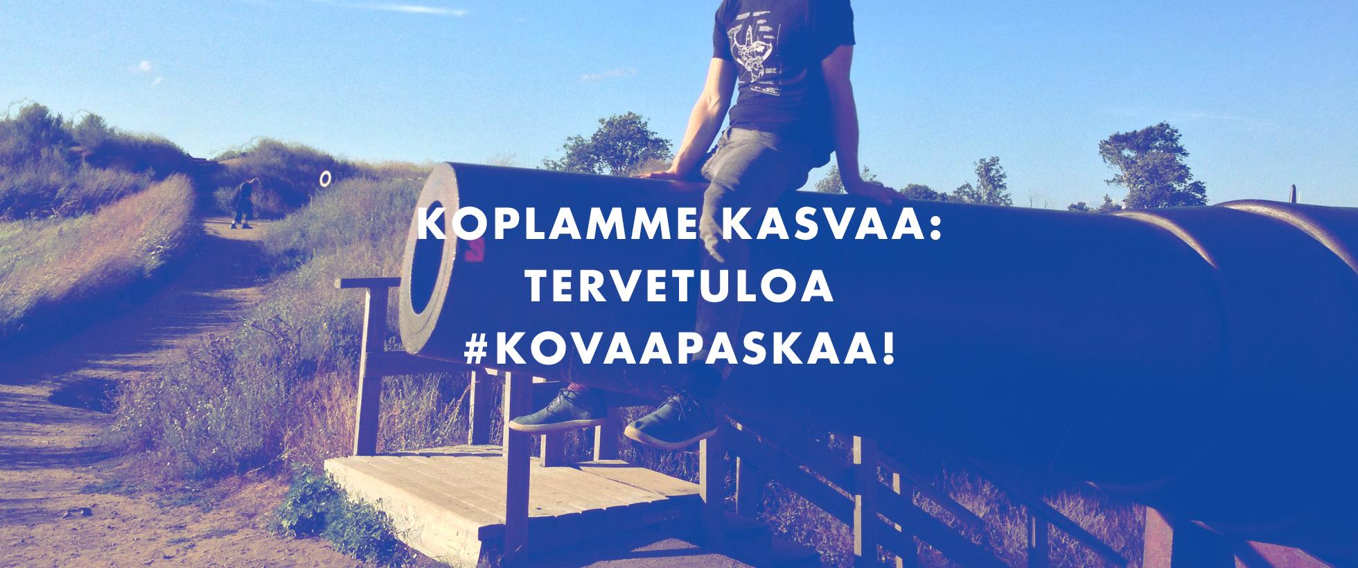 Tervetuloa #KOVAAPASKAA