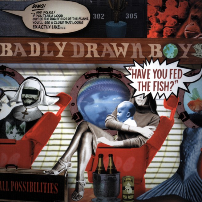 Badly Drawn Boy – Have You Fed the Fish?