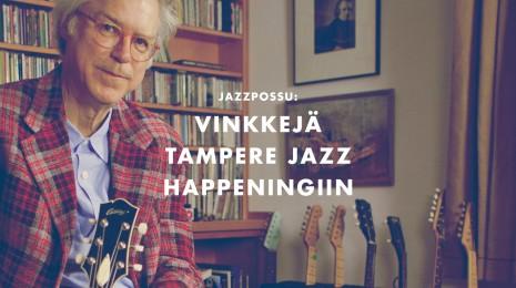 Vinkkejä Tampere Jazz Happeningiin