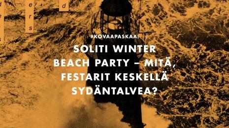 Soliti Winter Beach Party – Mitä, festarit keskellä sydäntalvea?