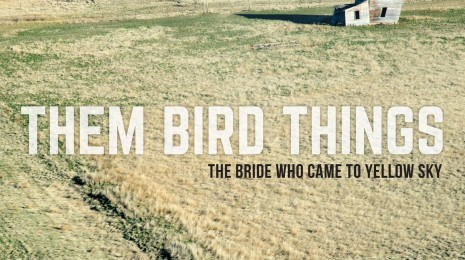 Them Bird Things – The Bride Who Came To Yellow Sky