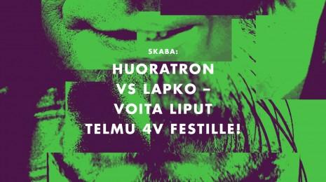 SKABA: Huoratron vs LAPKO – jaossa  2 x avecillista lippua TELMU 4V FESTILLE!