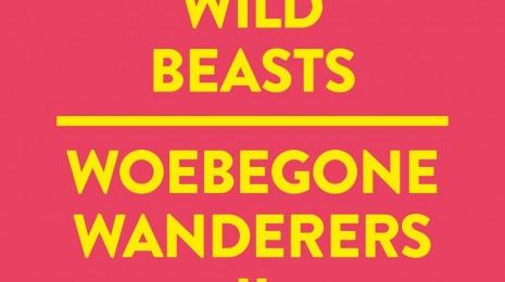 Uutta: Wild Beasts – Woebegone Wanderers II
