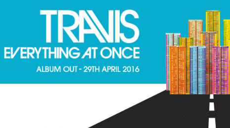 Vuonna 2016: Travis – Everything At Once