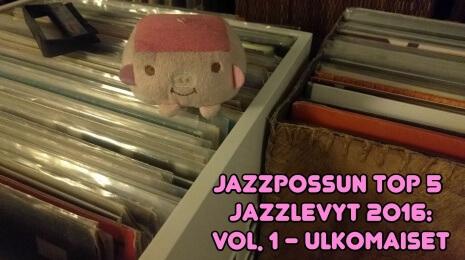 Jazzpossun top 5 ulkomaista jazzlevyä 2016